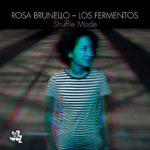 Rosa Brunello – Los Fermentos Shuffle Mode